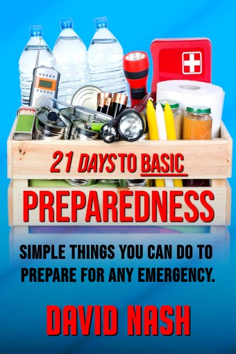 21 Days to Basic Preparedness: Simple Things You Can Do to Prepare for ANY Emergency by David Nash