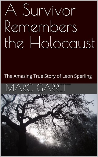 A Survivor Remembers the Holocaust: The Amazing True Story of Leon Sperling by Marc Garrett