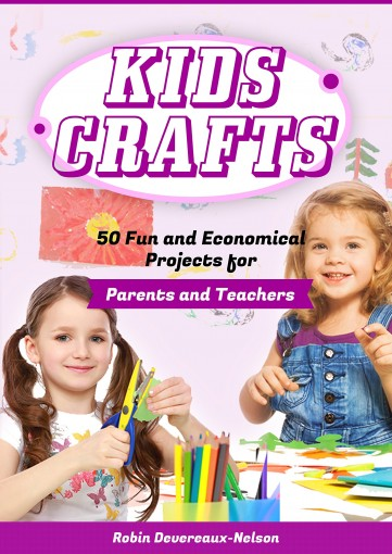 Kids Crafts: 50 Fun and Economical Projects for Parents and Teachers by Robin Devereaux-Nelson