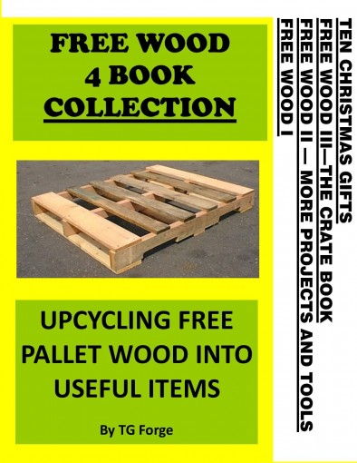 FREE WOOD 4 BOOK COLLECTION: UPCYCLING FREE PALLET WOOD INTO USEFUL ITEMS by TG Forge