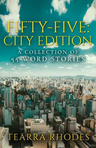 Fifty-Five: City Edition: A Collection of 55-Word Stories by Tearra Rhodes