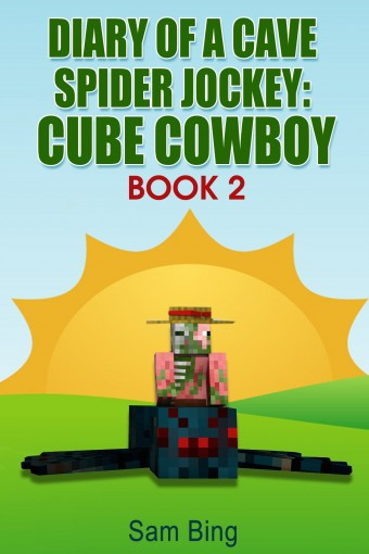 Diary of a Cave Spider Jockey: Cube Cowboy Book 2 by Sam Bing