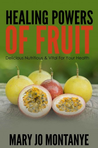 Healing Powers Of Fruit: Delicious Nutritious & Vital For Your Health by Mary Jo Montanye