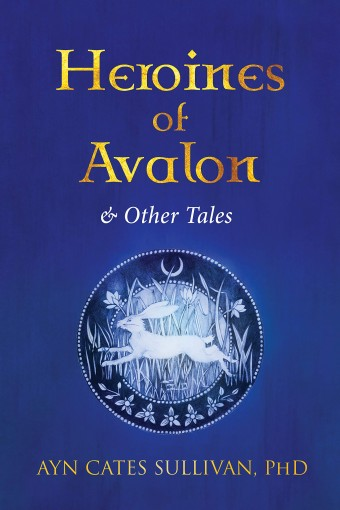 Heroines of Avalon and Other Tales by Ayn Cates Sullivan