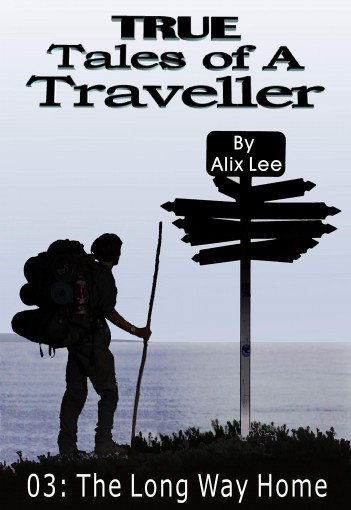 True Tales of a Traveller: The Long Way Home by Alix Lee
