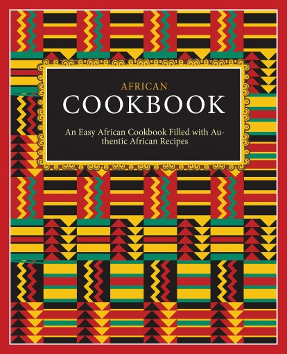 African Cookbook: An Easy African Cookbook Filled with Authentic African Recipes (2nd Edition) by BookSumo Press