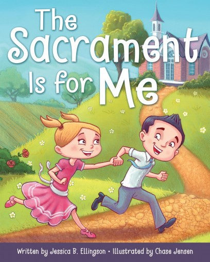 The Sacrament Is for Me by Jessica B. Ellingson