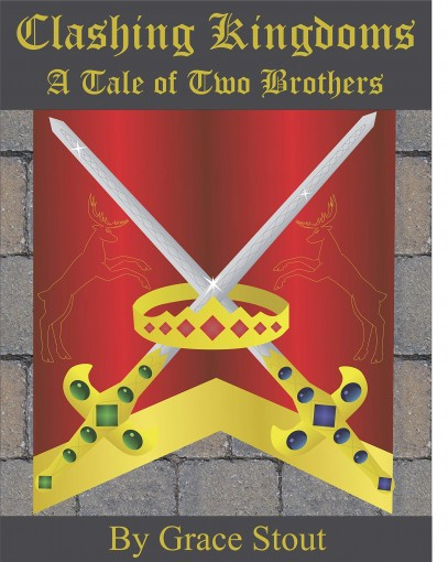 Clashing Kingdoms: A Tale of Two Brothers by Grace Christine Stout