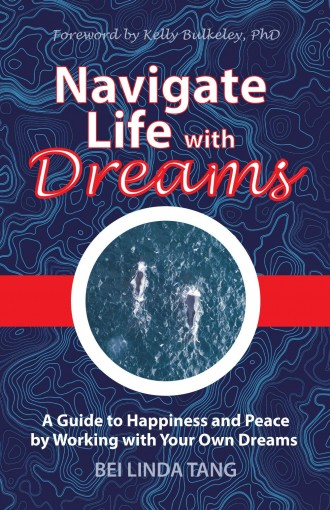 Navigate Life with Dreams: A Guide to Happiness and Peace by Working with Your Own Dreams by Bei Linda Tang