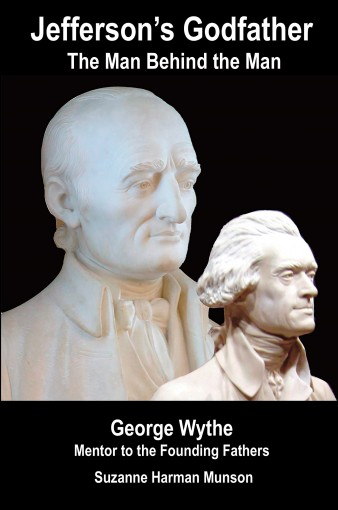 Jefferson's Godfather, the Man Behind the Man: George Wythe, Mentor to the Founding Fathers by Suzanne Harman Munson