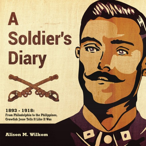 A Soldier's Diary 1893-1918: From Philadelphia to the Philippines,Crawfish Jesse Tells It Like It Was by Jesse Davisson