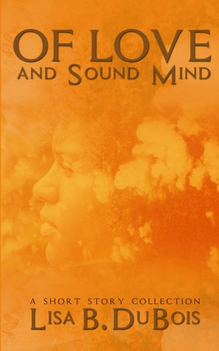 Of Love and Sound Mind: A Short Story Collection by Lisa B. DuBois