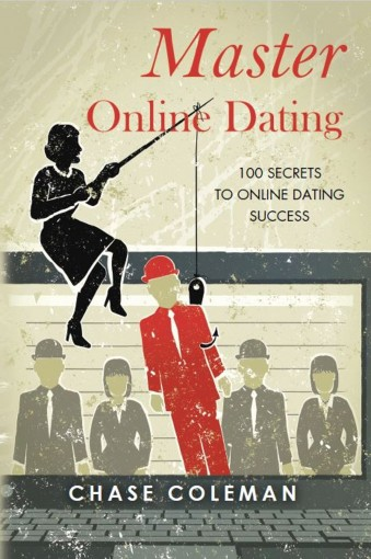 Master Online Dating: 100 Secrets to Online Dating Success by Chase Coleman