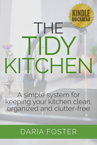 The Tidy Kitchen: A simple system for keeping your kitchen clean, organized and clutter-free (Declutter, Organize and Simplify) by Daria Foster