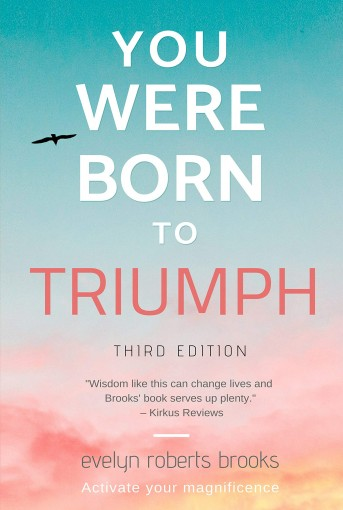 You Were Born to Triumph: Activate Your Magnificence by Evelyn Roberts Brooks