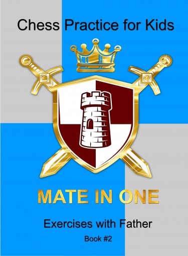 Mate in One: Chess Practice for Kids (Exercises with Father Book 2) by G.GOAND