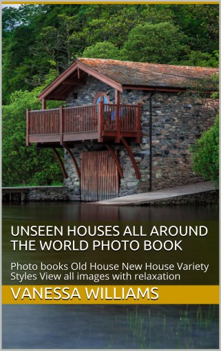 Unseen Houses all Around The World Photo Book: Photo books Old House New House Variety Styles View all images with relaxation (Photo Books unseen house Book 1) by Vanessa  Williams