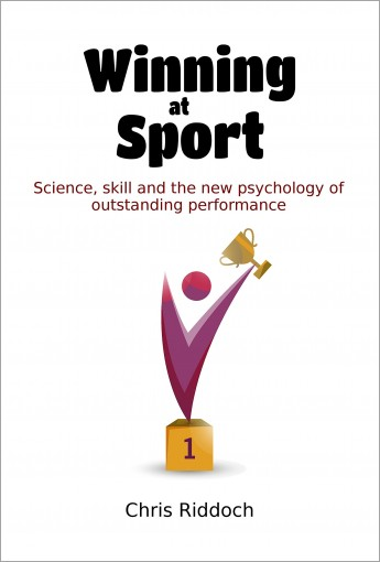 Winning At Sport: Science, skill and the new psychology of outstanding performance by Chris Riddoch