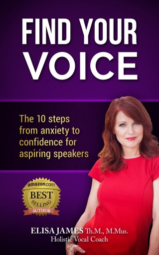 Find Your Voice: The 10 steps from anxiety to confidence for aspiring speakers by Elisa James