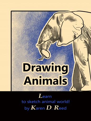 Drawing Animals: Learn to sketch animal world! by Karen D. Reed