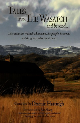 Tales from The Wasatch and Beyond: Tales from the Wasatch Mountains. its people, its towns, and the ghosts who haunt them (Tales from… Book 3) by Drienie Hattingh