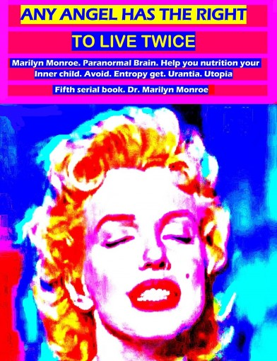 Any angel has the right to live twice: Marilyn Monroe. Paranormal Brain. 5 serial book. by Dr Marilyn Monroe
