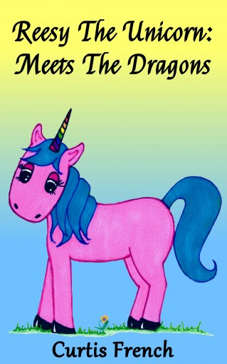 Reesy The Unicorn: Meets The Dragons (Book For Kids) (Fantasy Friends 1) by Curtis French