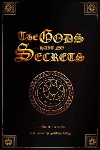 The Gods Have No Secrets (The Godskeep Trilogy Book 1) by Charlotte K. Stone