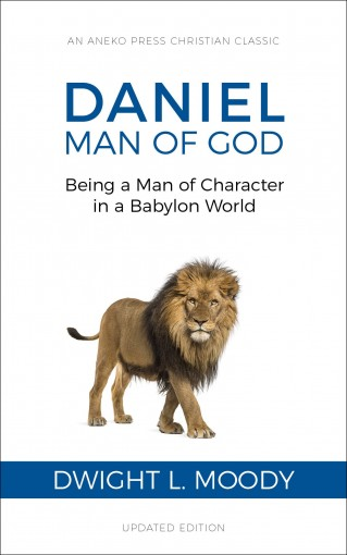 Daniel, Man of God: Being a Man of Character in a Babylon World by Dwight L. Moody