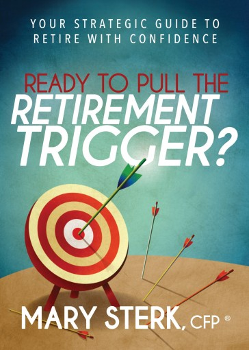 Ready to Pull the Retirement Trigger?: Your Strategic Guide to Retire With Confidence by Mary Sterk