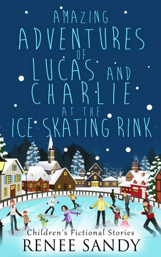 Amazing Adventures of Lucas and Charlie At the Ice Skating Rink: Children Fictional Stories (Toddler Ice Skating Apparel,Toddler Ice Skating Lessons,Children … Movies,Children Ice Skating Competitio by Renee Sandy