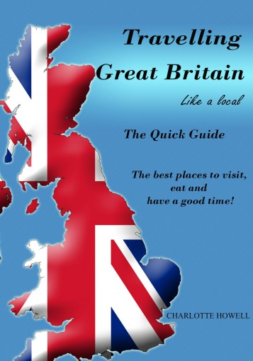 Travelling Great Britain Like a Local: The Quick Guide by Charlotte Howell