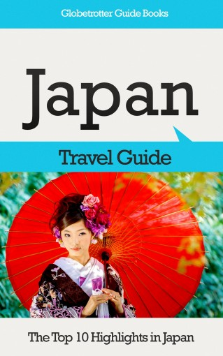 Japan Travel Guide: The Top 10 Highlights in Japan (Globetrotter Guide Books) by Marc Cook