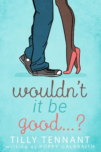 Wouldn't It Be Good? by Poppy Galbraith
