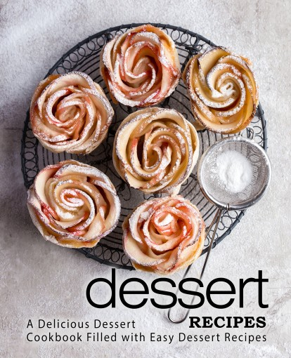 Dessert Recipes: A Delicious Dessert Cookbook Filled with Easy Dessert Recipes by BookSumo Press