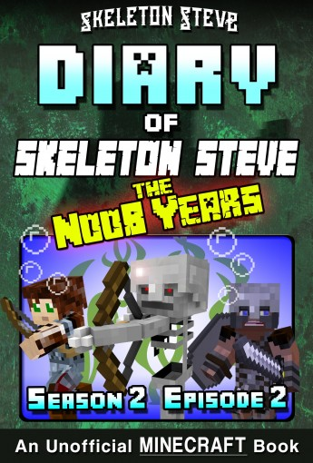 Diary of Minecraft Skeleton Steve the Noob Years – Season 2 Episode 2 (Book 8): Unofficial Minecraft Books for Kids, Teens, & Nerds – Adventure Fan Fiction … Collection – Skeleton Steve the Noob by Skeleton Steve