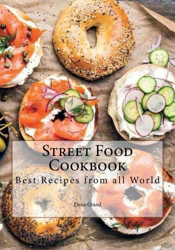 Street Food Cookbook. Best Recipes from all World by Elena N Grand