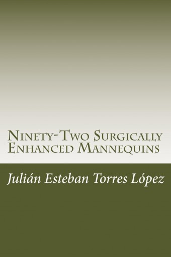 Ninety-Two Surgically Enhanced Mannequins: A Micro-Poetry Collection by Torres López, Julián Esteban