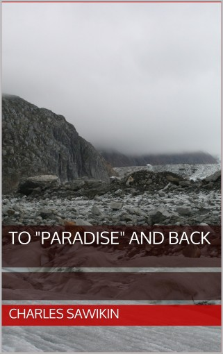"To ""Paradise"" and Back by Charles Sawikin"