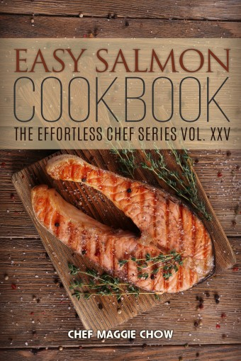 Easy Salmon Cookbook (Salmon Cookbook, Salmon Recipes, Salmon, Salmon Dishes, Easy Salmon Cookbook 1) by Chef Maggie Chow