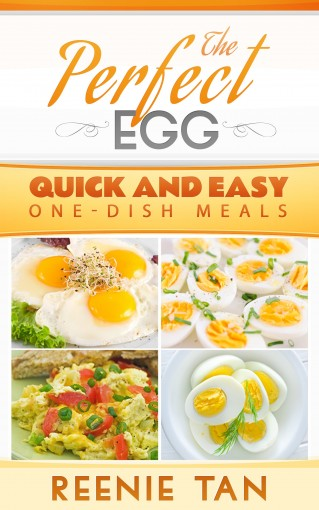 The Perfect Egg: Quick and Easy One Dish Meals by Reenie Tan