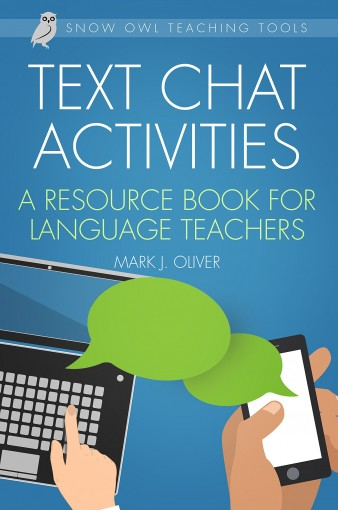 Text Chat Activities: A Resource Book for Language Teachers by Mark J. Oliver
