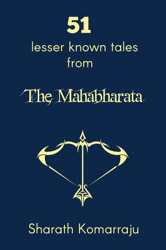 51 Lesser Known Tales from The Mahabharata by Sharath Komarraju