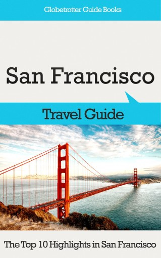 San Francisco Travel: The Top 10 Highlights in San Francisco (Globetrotter Guide Books) by Marc Cook