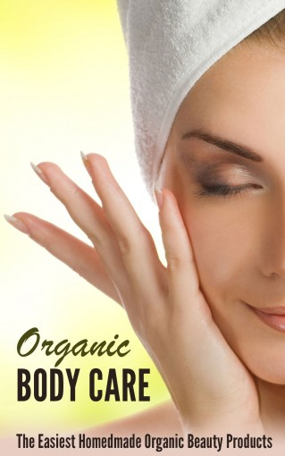 Organic Body Care: How to Make the Perfect Natural Homemade Body Care by Amina Jacob