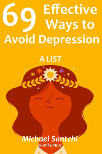 69 Effective Ways to Avoid Depression: A LIST by Michael Santchi
