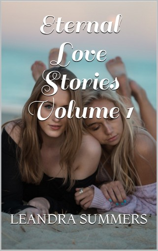 Eternal Love Stories Volume 1 by Leandra Summers