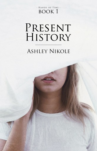 Present History (Hands of Time Book 1) by Ashley Nikole