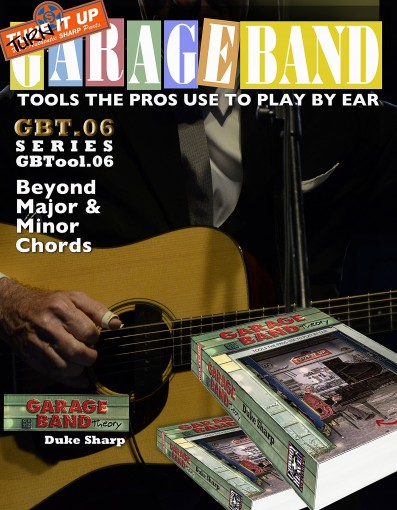 Garage Band Theory – GBTool 06 Beyond Major & Minor Chords: excerpt from Garage Band Theory: Tools the Pros Use to Play by Ear (Garage Band Theory – Tools the Pro's Use to Play by Ear Book 7) by Duke Sharp