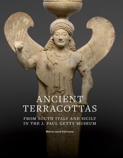Ancient Terracottas from South Italy and Sicily in the J. Paul Getty Museum by Maria Lucia Ferruzza